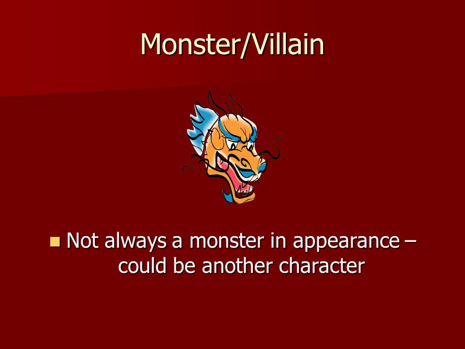 Not always a monster in appearance – could be another character