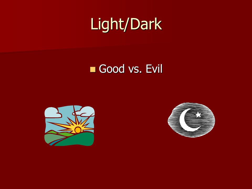 Light/Dark Good vs. Evil