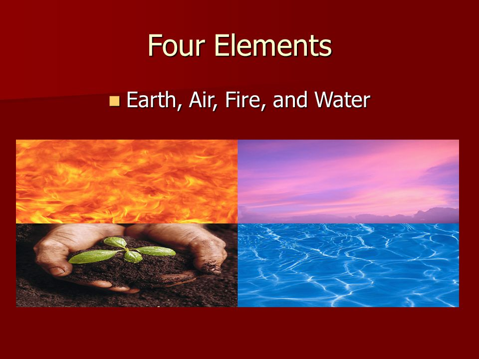 Earth, Air, Fire, and Water