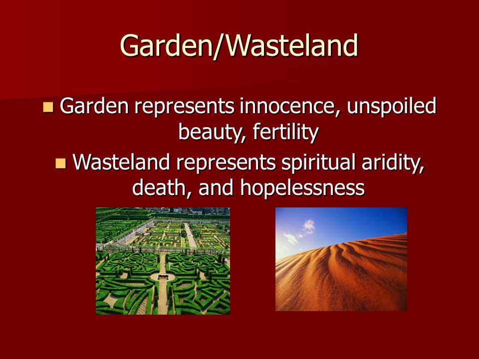 Garden/Wasteland Garden represents innocence, unspoiled beauty, fertility.