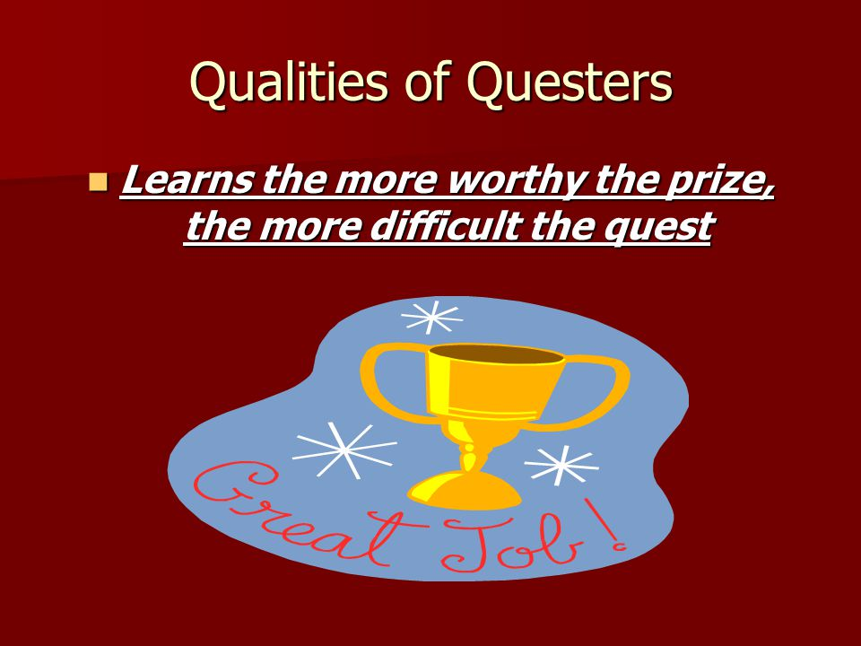 Learns the more worthy the prize, the more difficult the quest