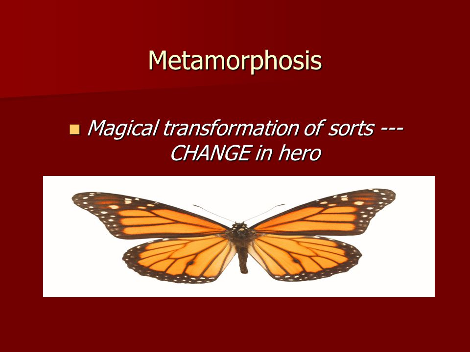 Magical transformation of sorts --- CHANGE in hero