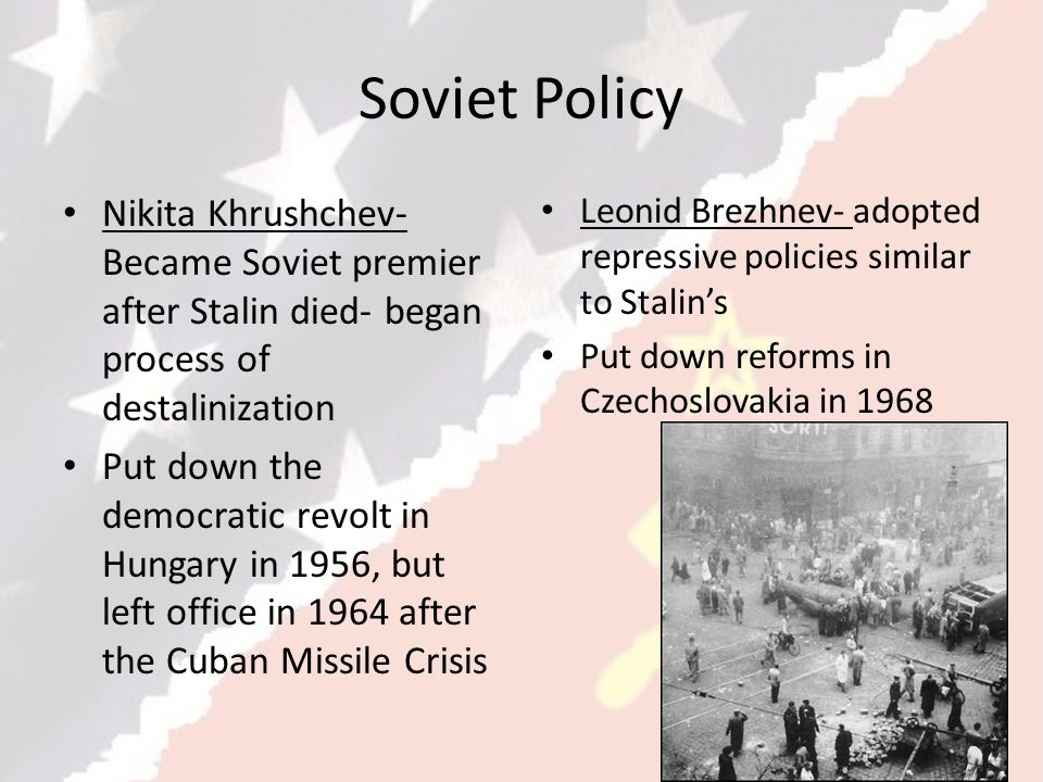 Soviet Policy Nikita Khrushchev- Became Soviet premier after Stalin died- began process of destalinization.