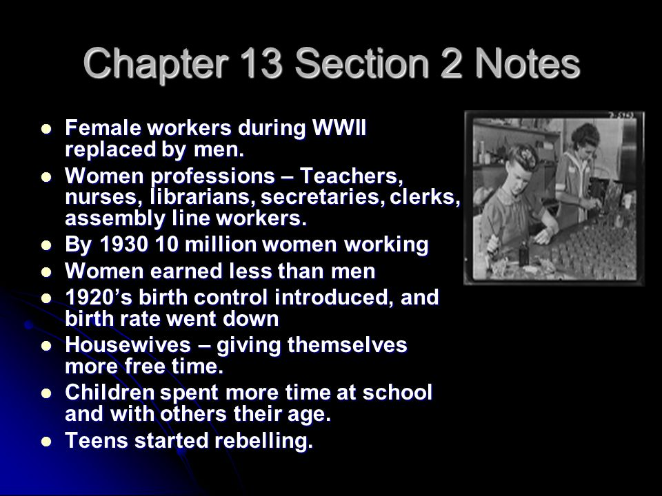 Chapter 13 Section 2 Notes Female workers during WWII replaced by men.