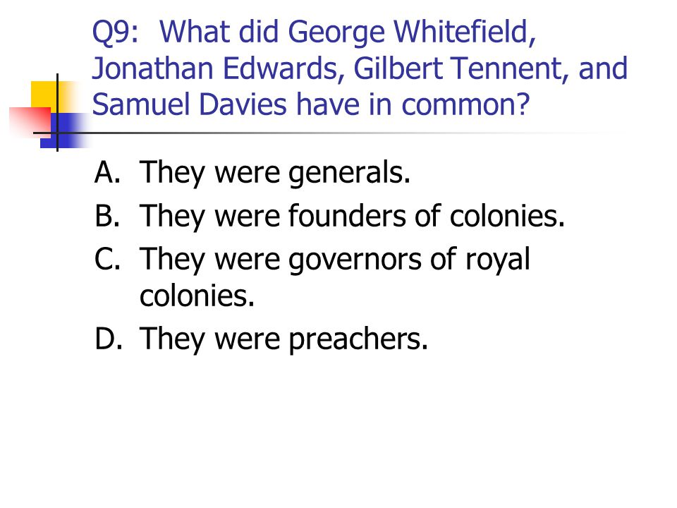 Q9: What did George Whitefield, Jonathan Edwards, Gilbert Tennent, and Samuel Davies have in common