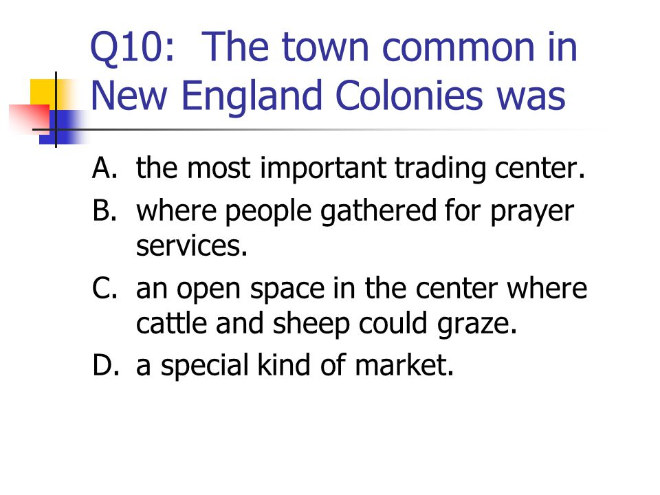 Q10: The town common in New England Colonies was