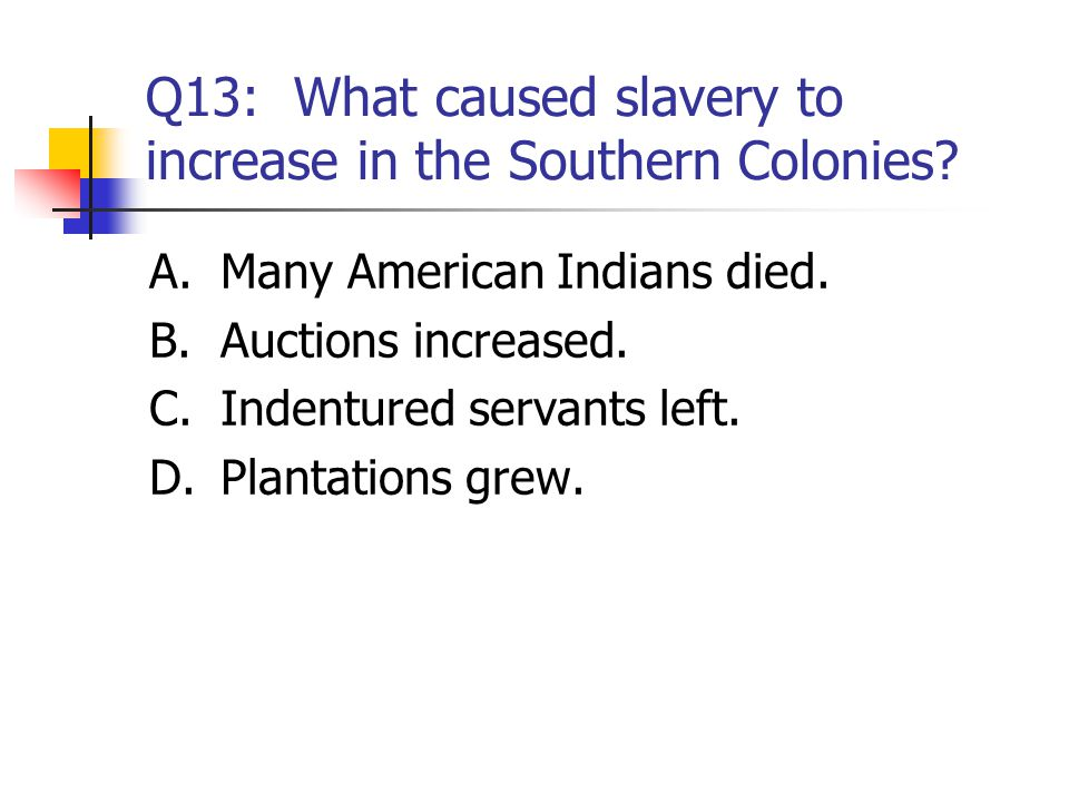 Q13: What caused slavery to increase in the Southern Colonies