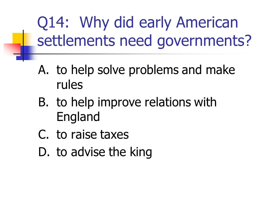 Q14: Why did early American settlements need governments