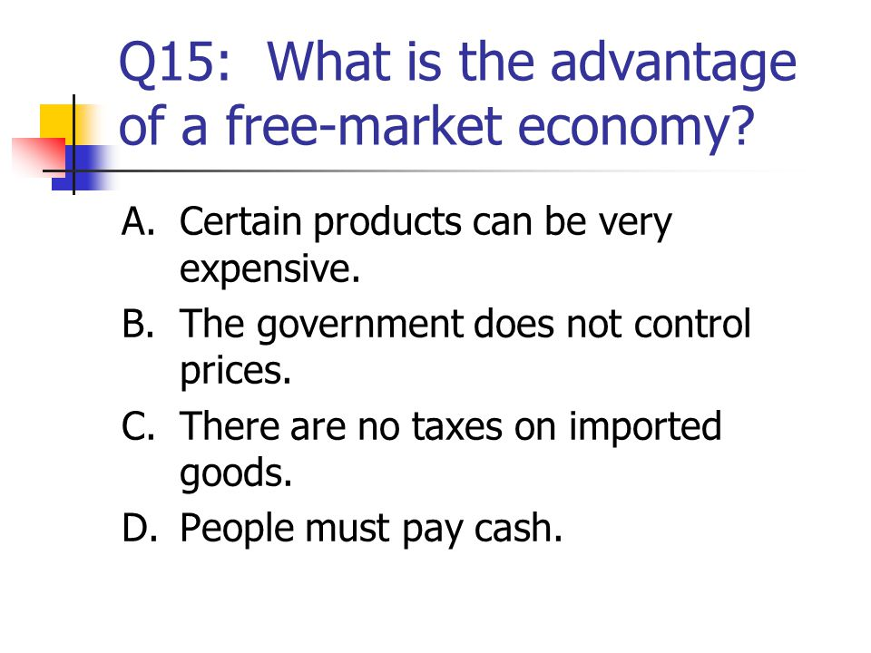 Q15: What is the advantage of a free-market economy