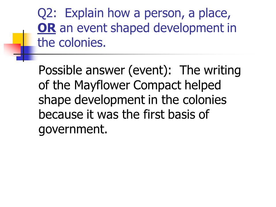 Q2: Explain how a person, a place, OR an event shaped development in the colonies.