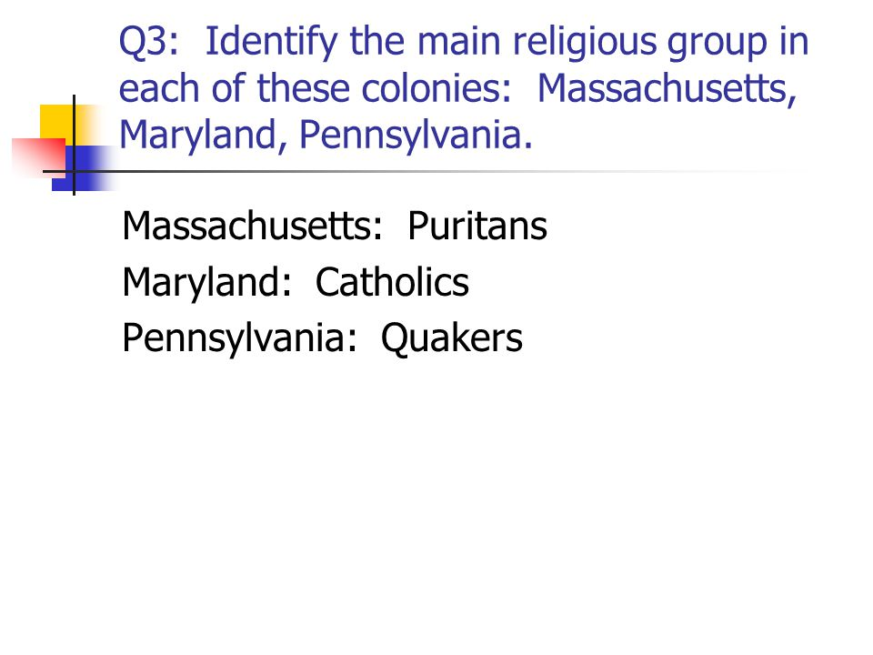 Q3: Identify the main religious group in each of these colonies: Massachusetts, Maryland, Pennsylvania.