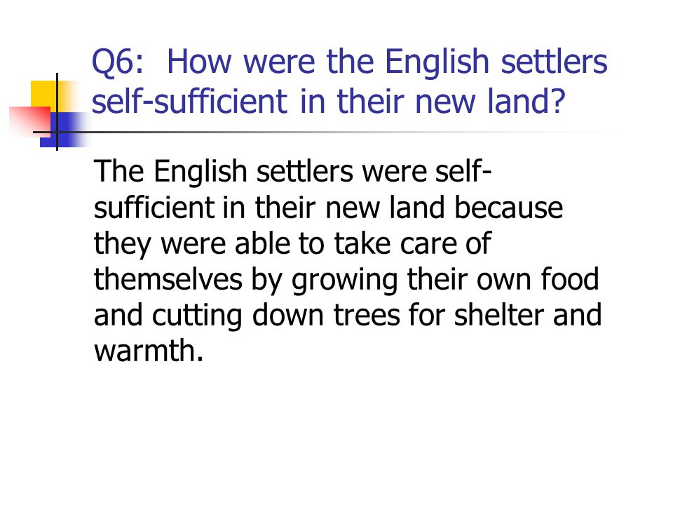 Q6: How were the English settlers self-sufficient in their new land