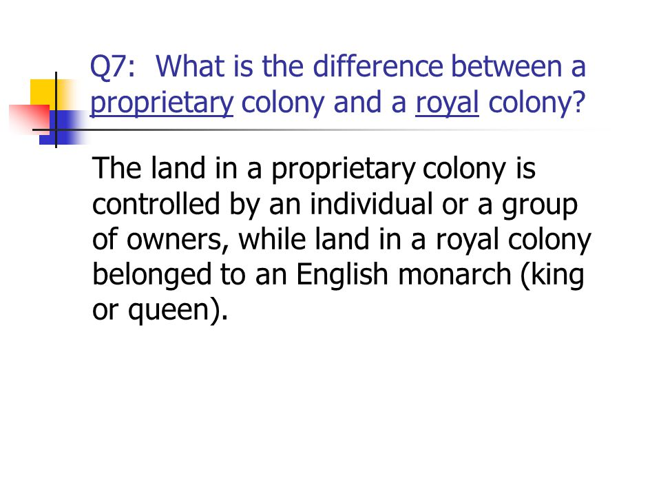 Q7: What is the difference between a proprietary colony and a royal colony