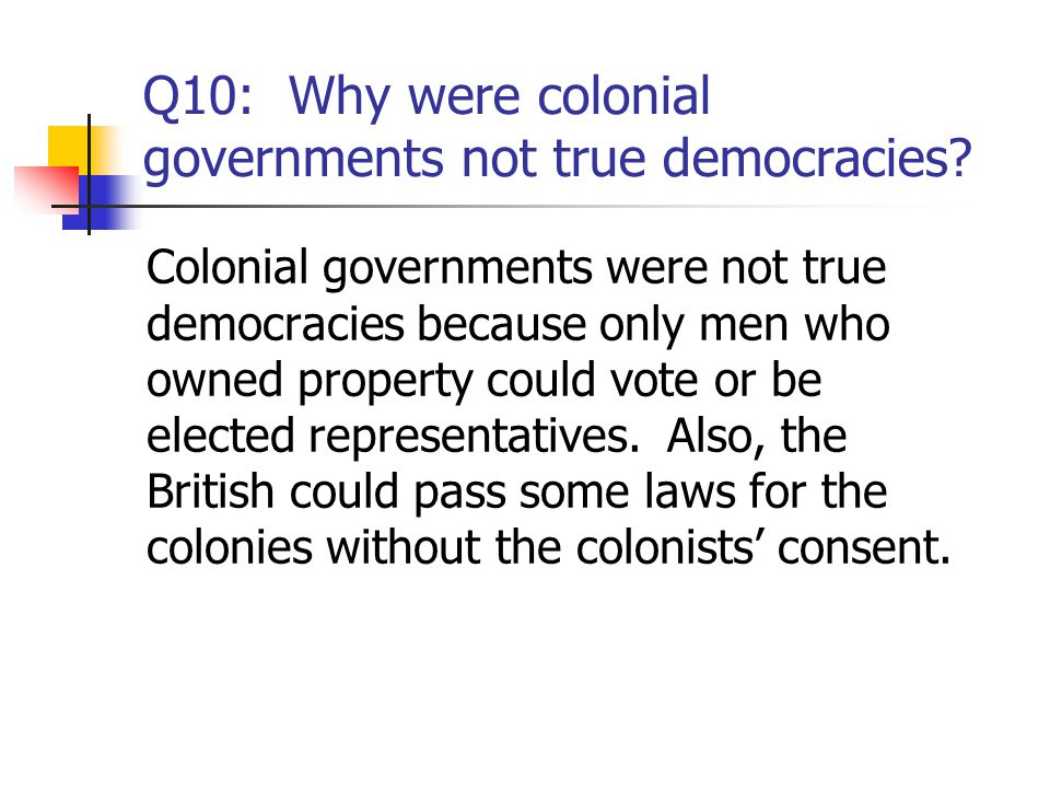 Q10: Why were colonial governments not true democracies