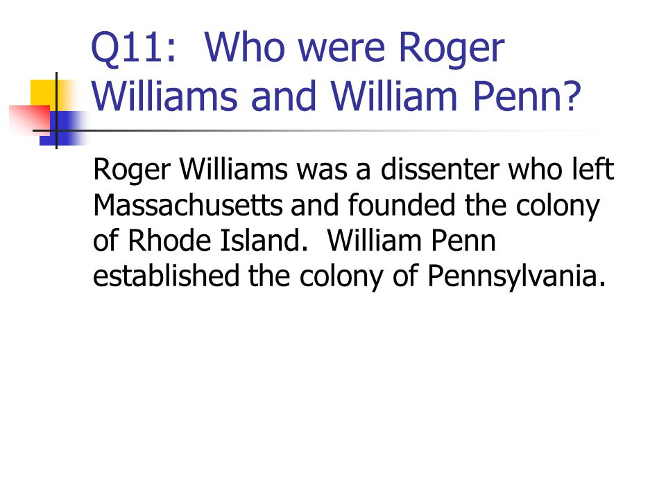 Q11: Who were Roger Williams and William Penn