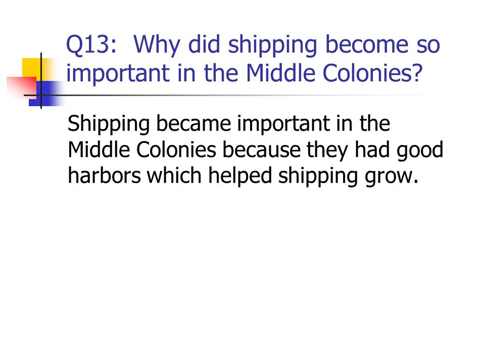 Q13: Why did shipping become so important in the Middle Colonies