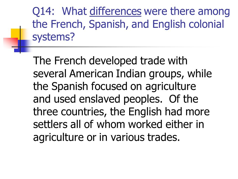 Q14: What differences were there among the French, Spanish, and English colonial systems