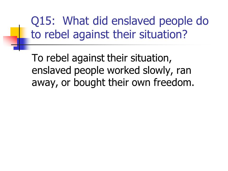 Q15: What did enslaved people do to rebel against their situation