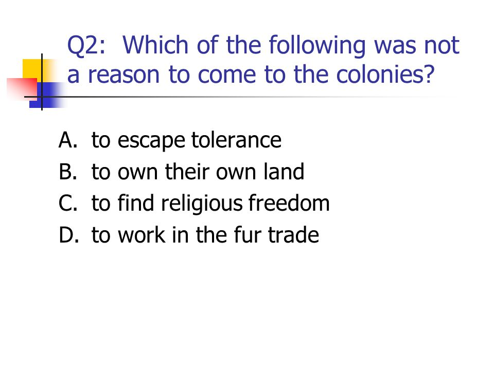 Q2: Which of the following was not a reason to come to the colonies
