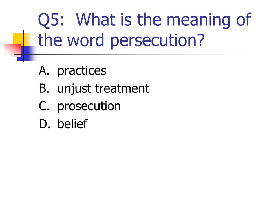 Q5: What is the meaning of the word persecution