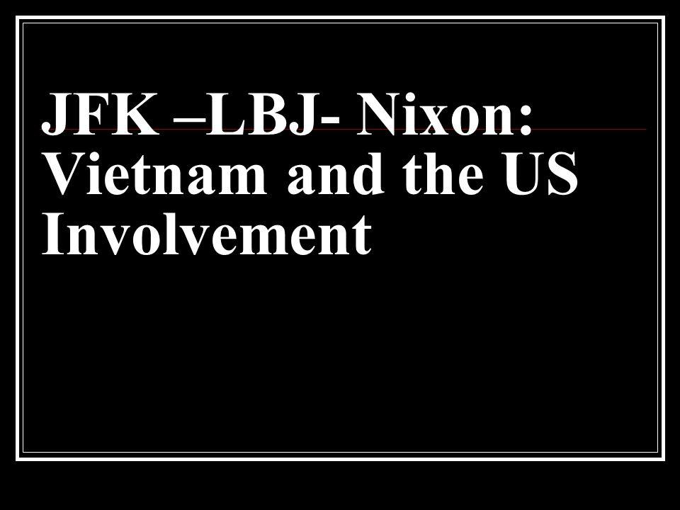 JFK –LBJ- Nixon: Vietnam and the US Involvement