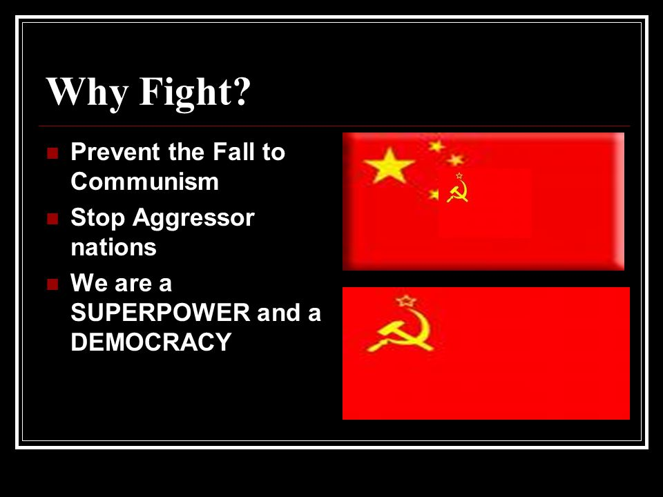 Why Fight Prevent the Fall to Communism Stop Aggressor nations