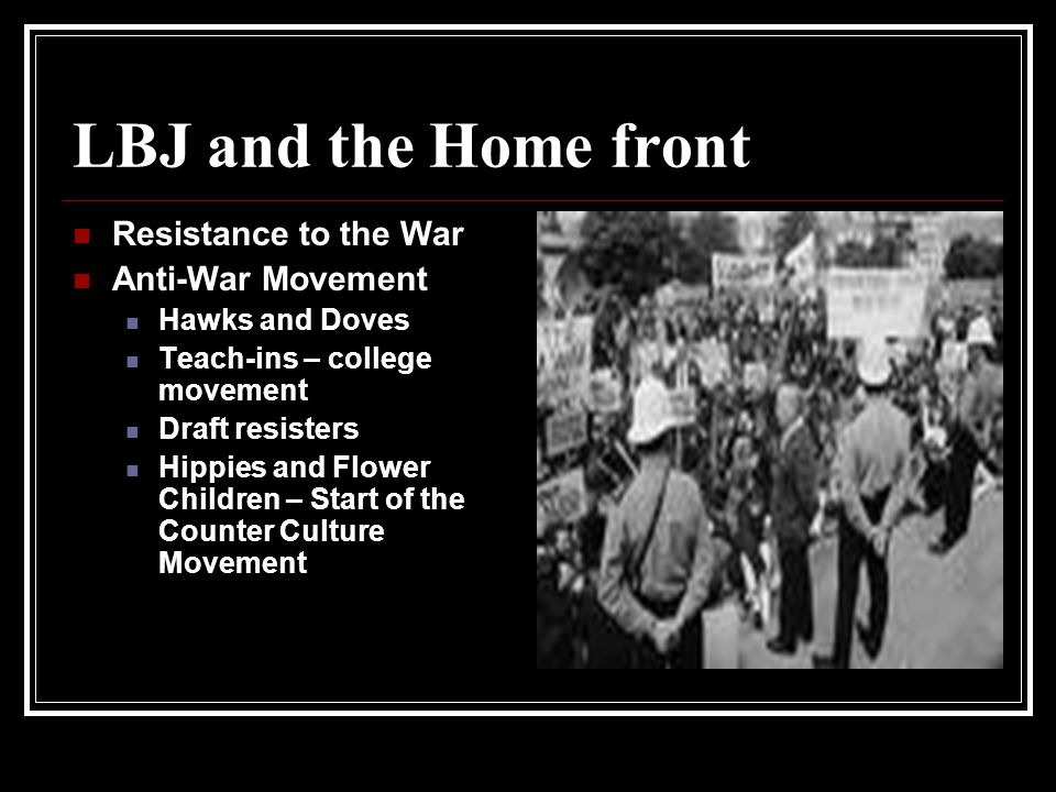 LBJ and the Home front Resistance to the War Anti-War Movement