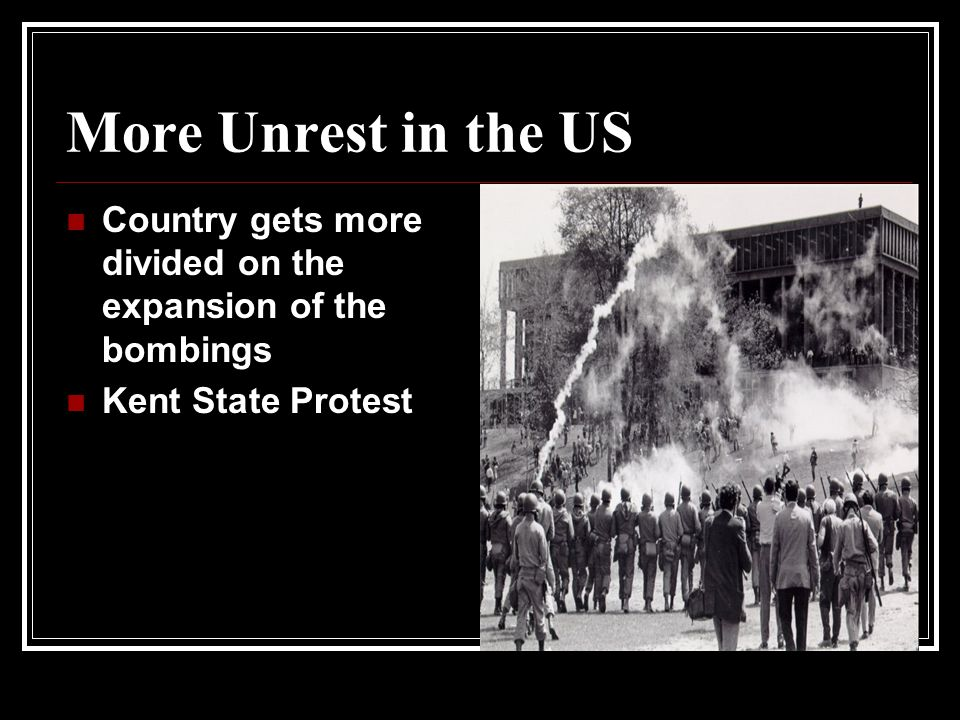 More Unrest in the US Country gets more divided on the expansion of the bombings Kent State Protest