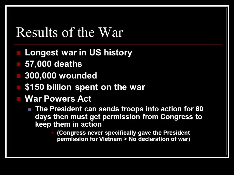 Results of the War Longest war in US history 57,000 deaths
