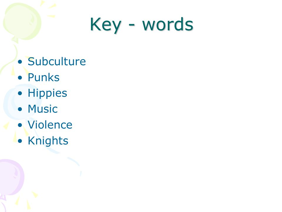 Key - words Subculture Punks Hippies Music Violence Knights