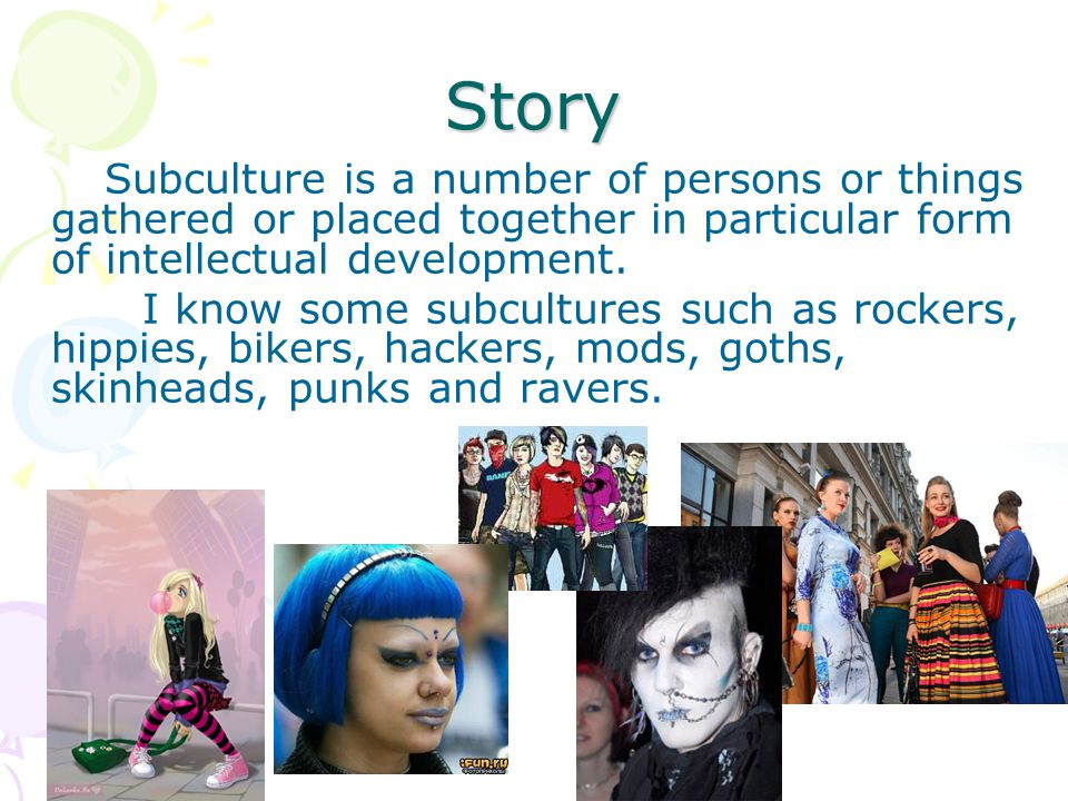 Story Subculture is a number of persons or things gathered or placed together in particular form of intellectual development.