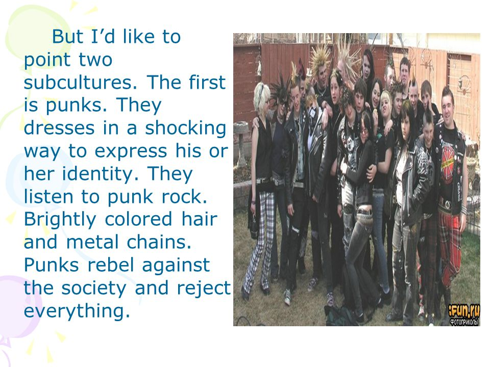 But I'd like to point two subcultures. The first is punks