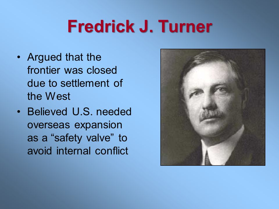 Fredrick J. Turner Argued that the frontier was closed due to settlement of the West.