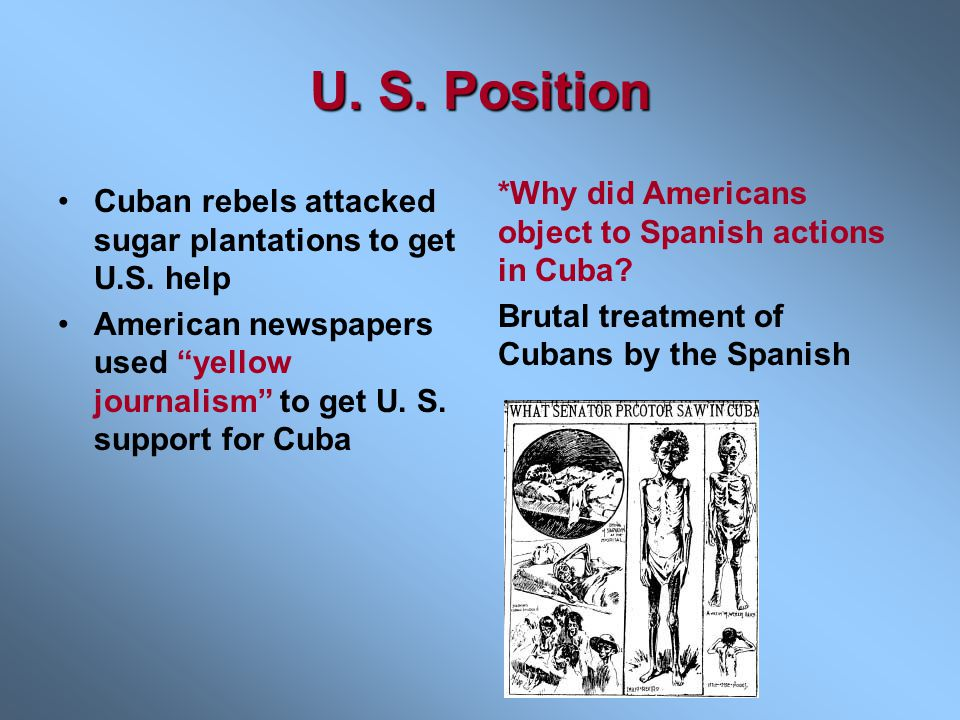 U. S. Position *Why did Americans object to Spanish actions in Cuba Brutal treatment of Cubans by the Spanish