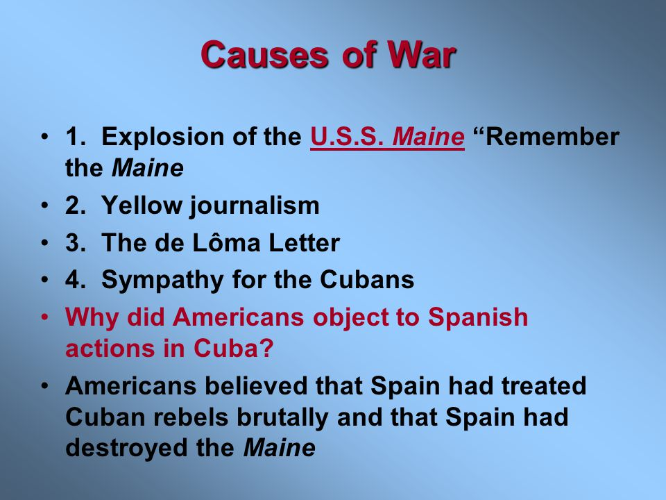 Causes of War 1. Explosion of the U.S.S. Maine Remember the Maine