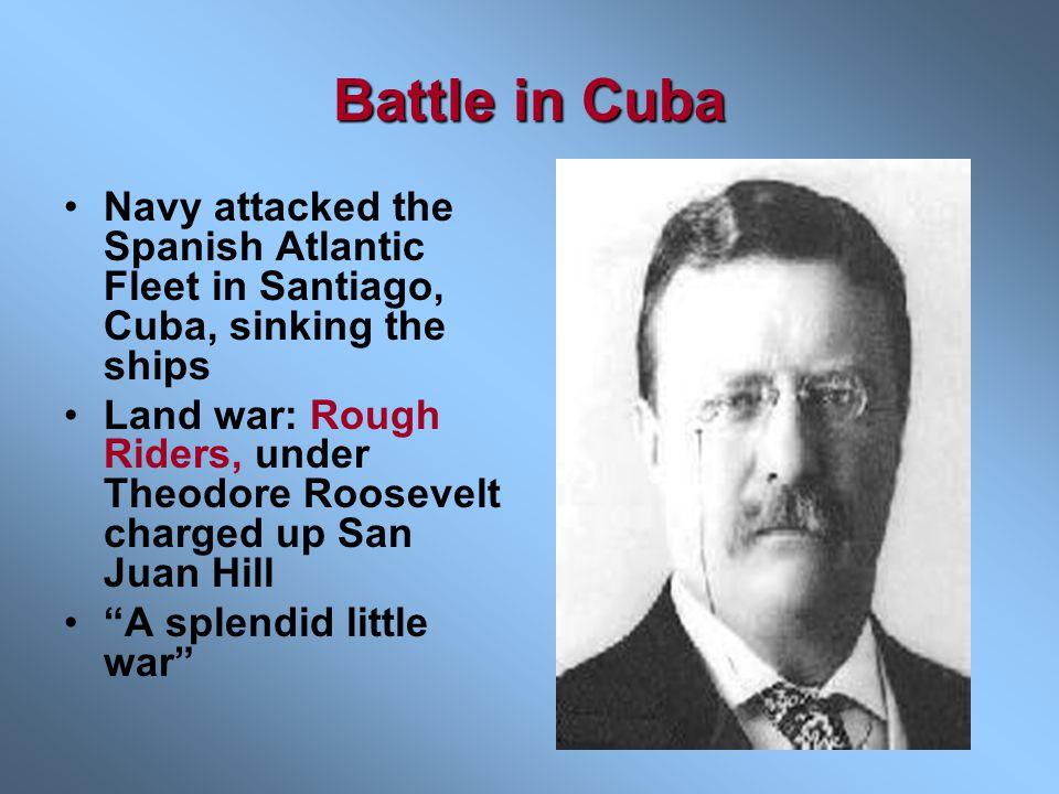 Battle in Cuba Navy attacked the Spanish Atlantic Fleet in Santiago, Cuba, sinking the ships.