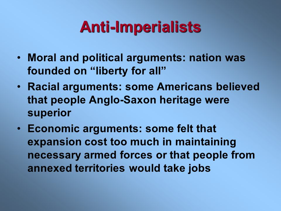 Anti-Imperialists Moral and political arguments: nation was founded on liberty for all