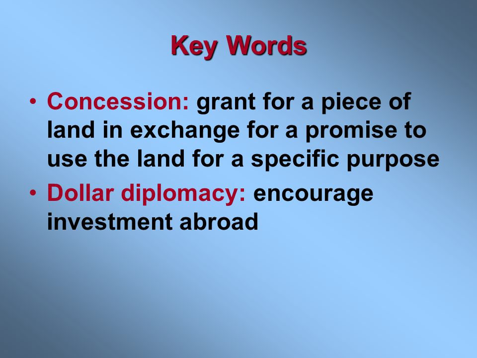 Key Words Concession: grant for a piece of land in exchange for a promise to use the land for a specific purpose.