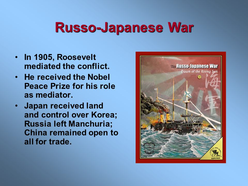 Russo-Japanese War In 1905, Roosevelt mediated the conflict.
