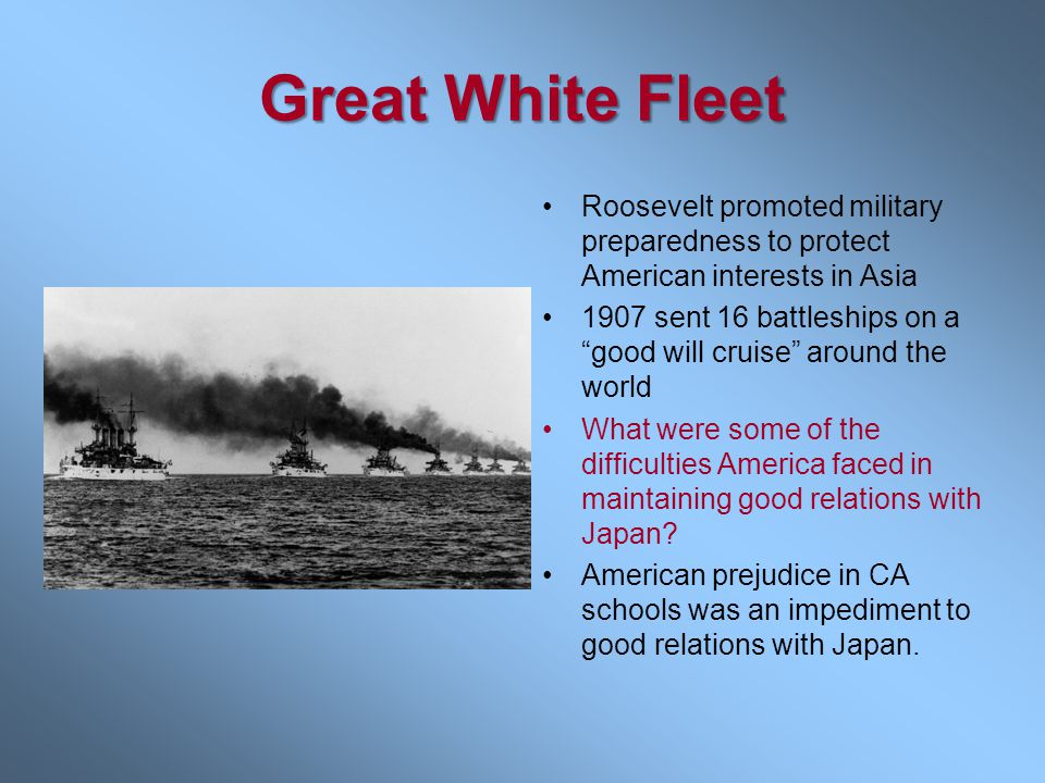 Great White Fleet Roosevelt promoted military preparedness to protect American interests in Asia.