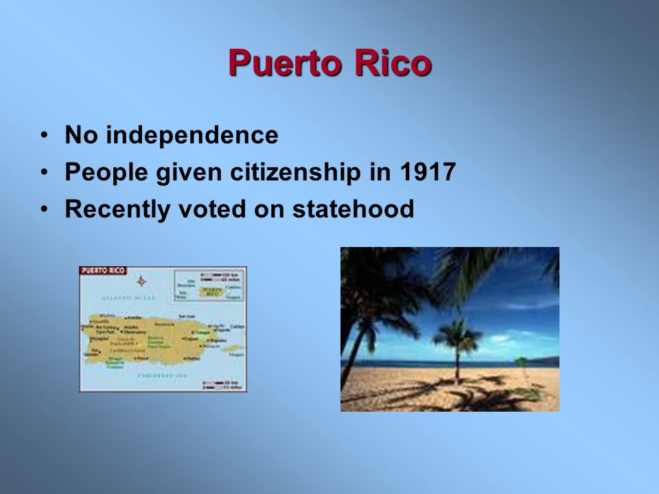 Puerto Rico No independence People given citizenship in 1917