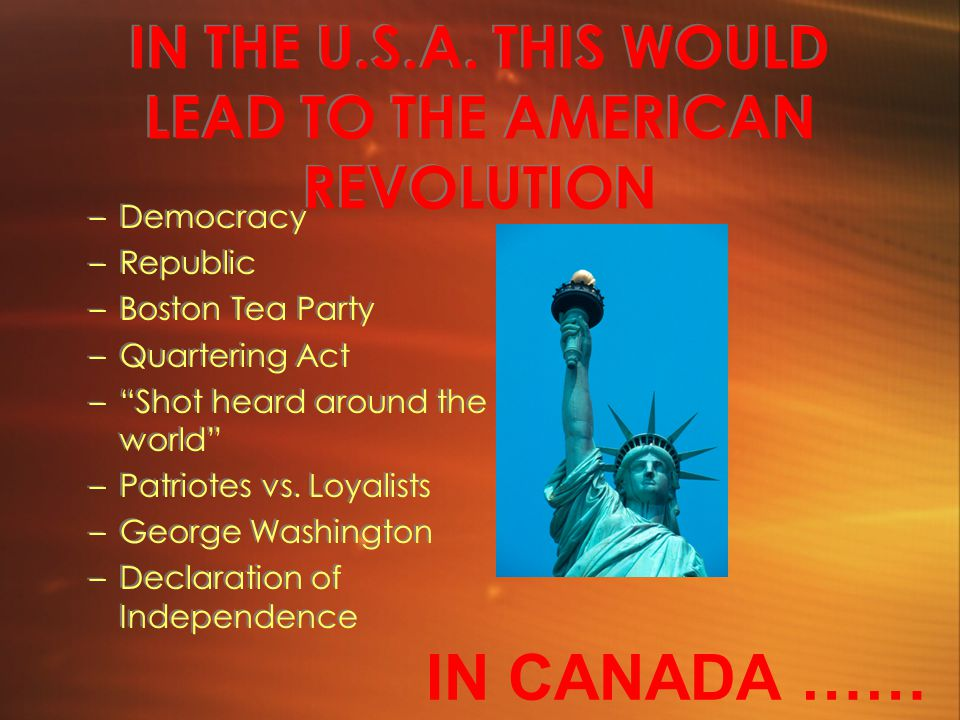 IN THE U.S.A. THIS WOULD LEAD TO THE AMERICAN REVOLUTION