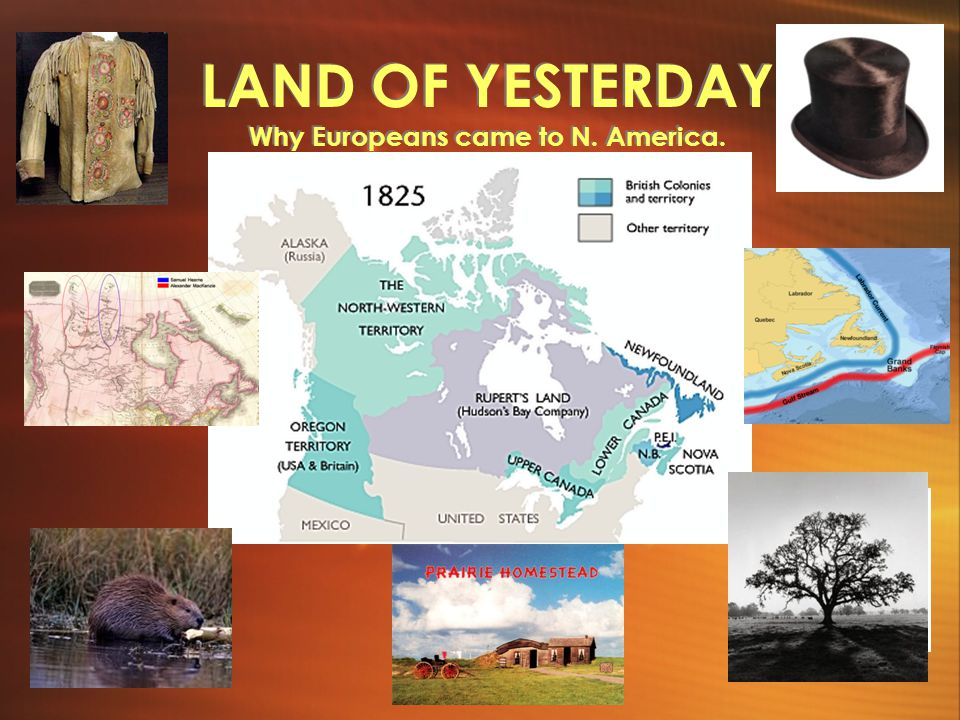 LAND OF YESTERDAY Why Europeans came to N. America.