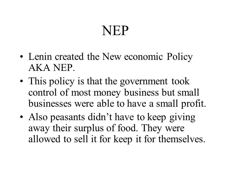 NEP Lenin created the New economic Policy AKA NEP.