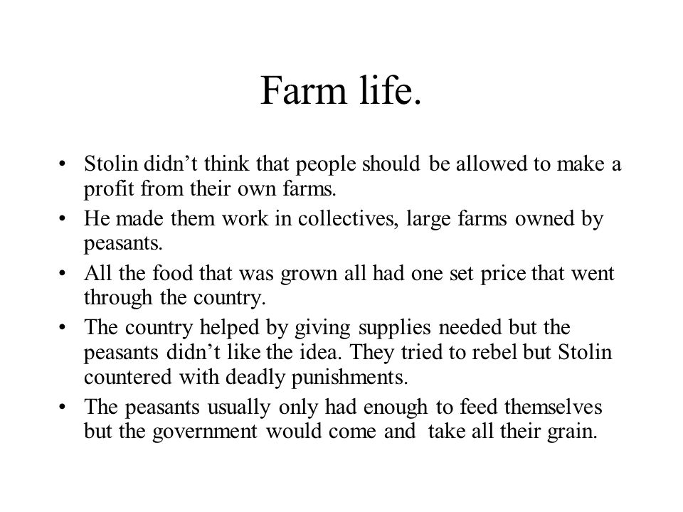 Farm life. Stolin didn't think that people should be allowed to make a profit from their own farms.