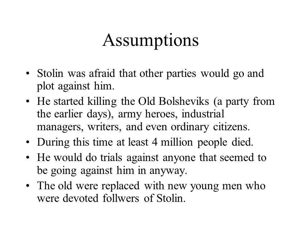 Assumptions Stolin was afraid that other parties would go and plot against him.