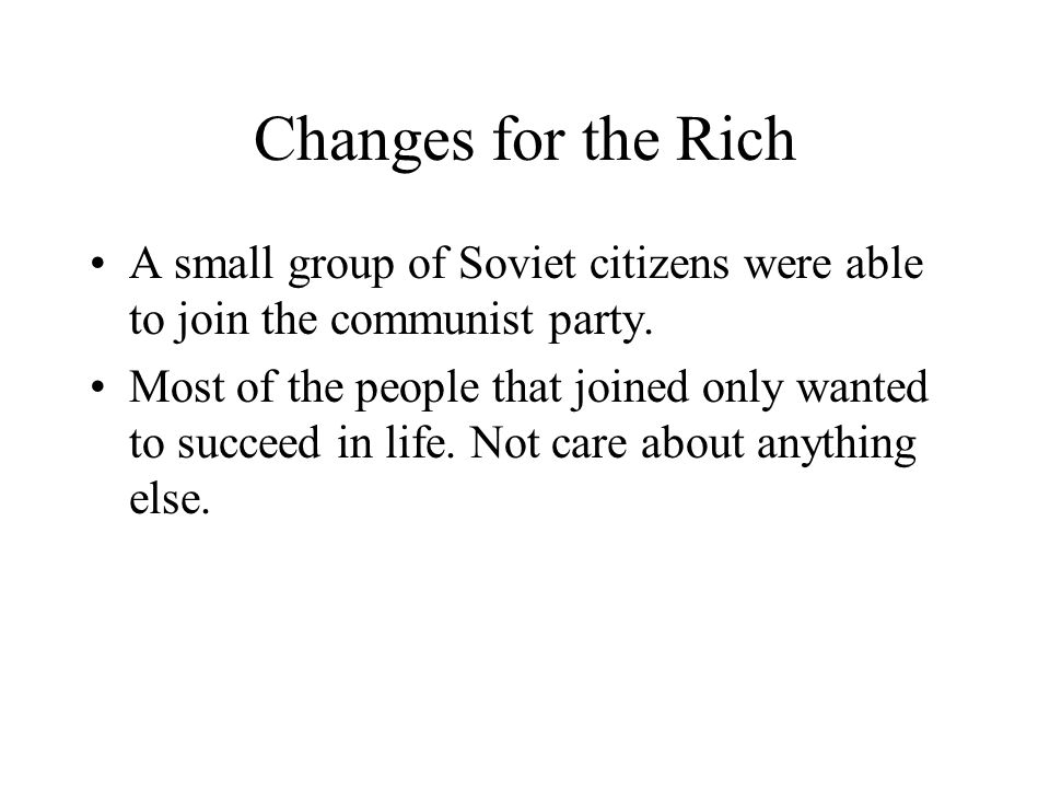 Changes for the Rich A small group of Soviet citizens were able to join the communist party.