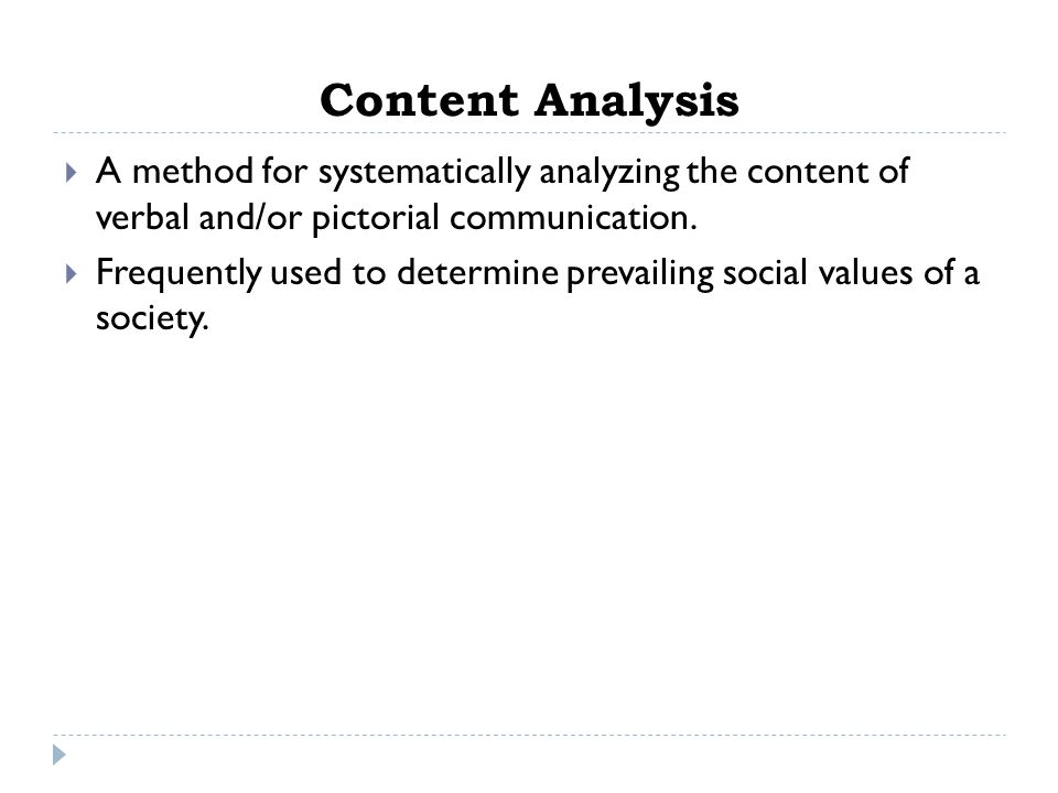 Content Analysis A method for systematically analyzing the content of verbal and/or pictorial communication.