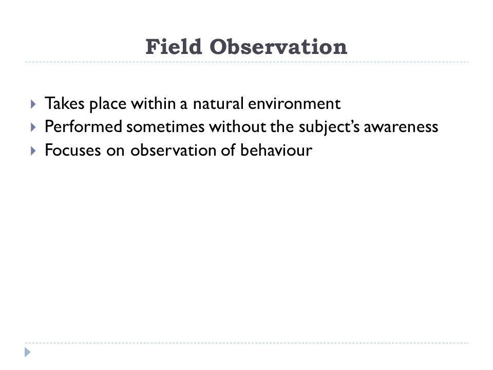 Field Observation Takes place within a natural environment