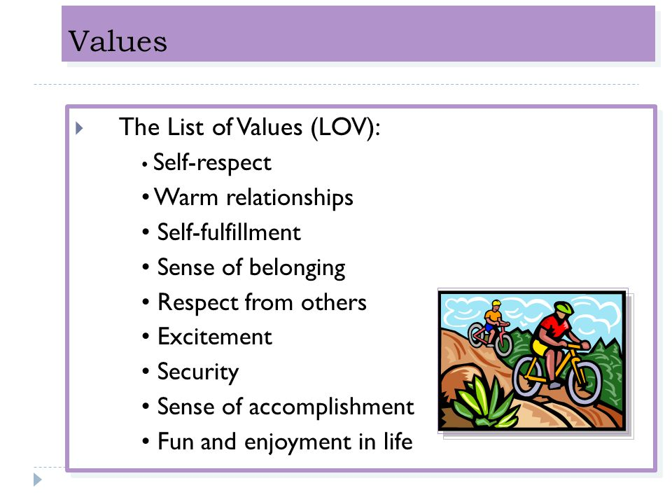 Values The List of Values (LOV): • Warm relationships
